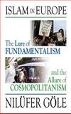 Islam in Europe : The lure of fundamentalism and the allure of Cosmopolitanism, Goele, Niluefer, 1558765255