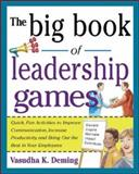 The Big Book of Leadership Games : Quick, Fun Activities to Improve Communication, Increase Productivity, and Bring Out the Best in Employees, Deming, Vasudha K., 0071435255