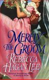Merely the Groom, Rebecca Hagan Lee, 0425195252