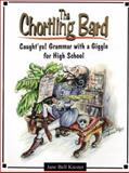 The Chortling Bard : Caught'ya! Grammar with a Giggle for High School, Kiester, Jane B., 0929895258