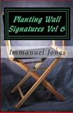 Planting Wall Signatures Vol 6, Immanuel Jones, 1481815253
