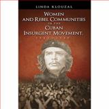 Women and Rebel Communities in the Cuban Insurgent Movement, 1952-1959, Klouzal, Linda, 1604975253