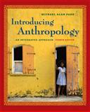 Introducing Anthropology : An Integrated Approach, Park, Michael Alan, 0073405256