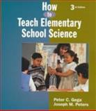 How to Teach Elementary School Science, Gega, Peter C. and Peters, Joseph M., 0132735253