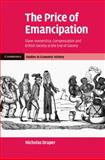 The Price of Emancipation : Slave-Ownership, Compensation and British Society at the End of Slavery, 1823-1838, Draper, Nicholas, 0521115256
