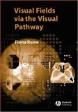 Visual Fields Via the Visual Pathway, Rowe, Fiona, 1405115254