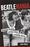 Beatlemania : Technology, Business, and Teen Culture in Cold War America, Millard, André, 1421405253