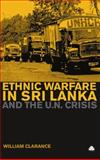 Ethnic Warfare in Sri Lanka and the un Crisis, Clarance, William, 0745325254