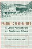 Pragmatic Fund-Raising for College Administrators and Development Officers, Lowenstein, Ralph L., 0813015251
