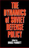 The Dynamics of Soviet Defense Policy, , 0943875250