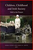 Children, Childhood and Irish Society : 1700 to the Present, , 1846825253