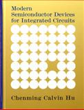 Modern Semiconductor Devices for Integrated Circuits, Hu, Chenming C., 0136085253