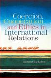 Coercion, Cooperation, and Ethics in International Relations, Richard Ned LeBow, 0415955254