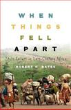 When Things Fell Apart : State Failure in Late-Century Africa, Bates, Robert H., 0521715253