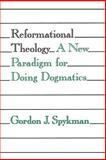 Reformational Theology : A New Paradigm for Doing Dogmatics, Spykman, Gordon J., 0802805256