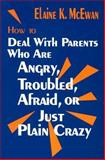 How to Deal with Parents Who Are Angry, Troubled, Afraid, or Just Plain Crazy, McEwan, Elaine K., 0803965257