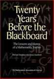 Twenty Years Before the Blackboard : The Lessons and Humor of a Mathematics Teacher, Stueben, Michael, 0883855259