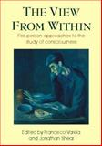 View from Within : First-Person Approaches to the Study of Consciousness, , 0907845258