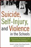 Suicide, Self-Injury, and Violence in the Schools : Assessment, Prevention, and Intervention Strategies, Juhnke, Gerald A. and Granello, Paul F., 0470395257