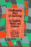 Challenging Ways of Knowing : In English, Mathematics and Science, , 0750705256