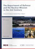 The Department of Defense and the Nuclear Mission in the 21st Century : A Goldwater-Nichols Phase 4 Report, Murdock, Clark A., 0892065257