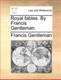 Royal Fables by Francis Gentleman, Francis Gentleman, 1140695258