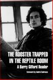 The Rooster Trapped in the Reptile Room, Barry Gifford, 1583225250