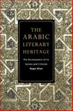 The Arabic Literary Heritage : The Development of Its Genres and Criticism, Allen, Roger, 0521485258