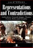Representations and Contradictions : Ambivalence Towards Images, Theatre, Fiction, Relics and Sexuality, Goody, Jack, 063120525X