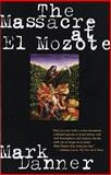 The Massacre at el Mozote, Mark Danner and Rk Danner, 067975525X