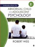 Introduction to Abnormal Child and Adolescent Psychology, Weis, Robert J., 1452225257