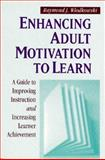 Enhancing Adult Motivation to Learn : A Guide to Improving Instruction and Increasing Learner Achievement, Wlodkowski, Raymond J., 1555425259