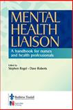 Mental Health Liaison : A Handbook for Health Care Professionals, Regel, Stephen and Roberts, Dave, 0702025259