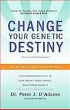 Change Your Genetic Destiny, Peter J. D'Adamo and Catherine Whitney, 0767925254