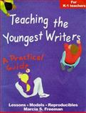 Teaching the Youngest Writers : A Practical Guide, Freeman, Marcia S., 0929895266