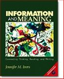 Information and Meaning : Connecting Thinking, Reading, and Writing, Ivers, Jennifer M., 0130995266