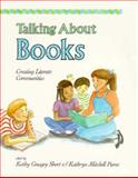 Talking about Books : Literature Discussion Groups in K-8 Classrooms, Kathy Short, Kathryn M Pierce, 0435085263
