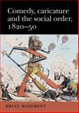 Comedy, Caricature and the Social Order, 1820-50, Maidment, Brian, 0719075262