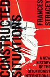 Constructed Situations : A New History of the Situationist International, Stracey, Frances, 0745335268