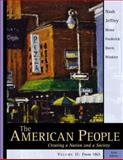 The American People Vol. II : Creating a Nation and a Society, Nash, Gary B. and Jeffrey, Julie Roy, 0321125266