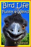 Bird Life Funny and Weird Feathered Animals, P. Hersom, 0615875262
