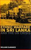 Ethnic Warfare in Sri Lanka and the U. N. Crisis, Clarance, William, 0745325262