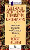 All I Really Need to Know I Learned in Kindergarten, Robert Fulghum, 080410526X