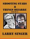 Shooting Stars and Things Bizarre (Volume 2), Larry Singer, 146796526X
