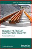 Feasibility Studies in Construction Projects : Practice and Procedure, Kulwin, Michael, 0415715261