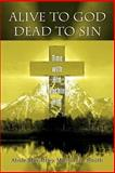 Alive to God Dead to Sin, Michael Smith, 0595385265
