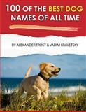100 of the Best Dog Names of All Time, Alexander Trost and Vadim Kravetsky, 148409526X