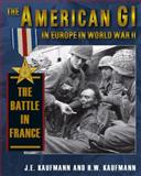 The American GI in Europe in World War II, J. E. Kaufmann and H. W. Kaufmann, 0811705269