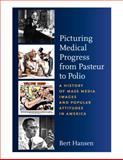 Picturing Medical Progress from Pasteur to Polio : A History of Mass Media Images and Popular Attitudes in America, Hansen, Bert, 0813545269