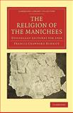 The Religion of the Manichees : Donnellan Lectures For 1924, Burkitt, Francis Crawford, 1108015263
